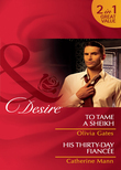 To Tame a Sheikh / His Thirty-Day Fiancée: To Tame a Sheikh (Pride of Zohayd, Book 1) / His Thirty-Day Fiancée (Rich, Rugged & Royal, Book 2) (Mills & Boon Desire)