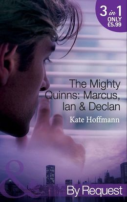 The Mighty Quinns: Marcus, Ian & Declan: The Mighty Quinns: Marcus / The Mighty Quinns: Ian / The Mighty Quinns: Declan (Mills & Boon By Request)