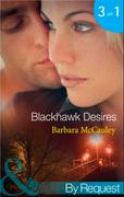 Blackhawk Desires: Blackhawk's Betrayal (Secrets!, Book 12) / Blackhawk's Bond (Secrets!, Book 13) / Blackhawk's Affair (Secrets!, Book 14) (Mills & Boon By Request)