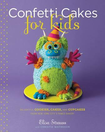 Confetti Cakes For Kids: Delightful Cookies, Cakes, and Cupcakes from New York City's Famed Bakery