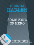 Some Kind of Hero (Mills & Boon Intrigue)