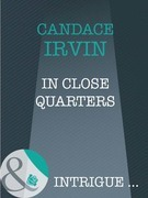 In Close Quarters (Mills & Boon Intrigue)