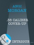 .38 Caliber Cover-Up (Mills & Boon Intrigue)