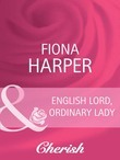 English Lord, Ordinary Lady (Mills & Boon Cherish) (By Royal Appointment, Book 6)