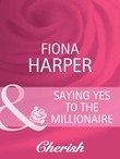 Saying Yes to the Millionaire (Mills & Boon Cherish) (A Bride for All Seasons, Book 2)