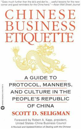 Chinese Business Etiquette: A Guide to Protocol,  Manners,  and Culture in thePeople's Republic of China