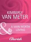 A Man Worth Loving (Mills & Boon Cherish) (Home in Emmett's Mill, Book 2)
