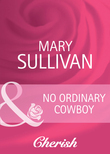 No Ordinary Cowboy (Mills & Boon Cherish) (Home on the Ranch, Book 39)
