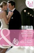 Expecting Royal Twins! / To Dance with a Prince: Expecting Royal Twins! / To Dance with a Prince (Mills & Boon Cherish)