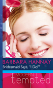 Bridesmaid Says, ''I Do!'' (Mills & Boon Modern Heat) (Changing Grooms, Book 1)