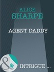 Agent Daddy (Mills & Boon Intrigue)