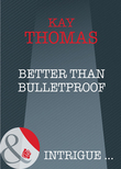 Better Than Bulletproof (Mills & Boon Intrigue)