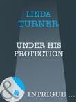 Under His Protection (Mills & Boon Intrigue) (Broken Arrow Ranch, Book 2)