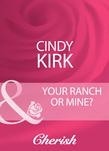Your Ranch Or Mine? (Mills & Boon Cherish)