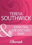 Expecting The Doctor's Baby (Mills & Boon Cherish)