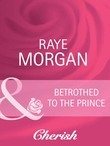 Betrothed to the Prince (Mills & Boon Cherish) (Catching the Crown, Book 2)