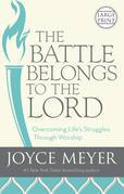 The Battle Belongs to the Lord: Overcoming Life's Struggles Through Worship
