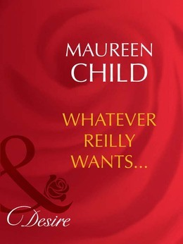 Whatever Reilly Wants... (Mills & Boon Desire) (Three-Way Wager, Book 2)