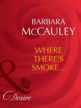 Where There's Smoke... (Mills & Boon Desire) (Dynasties: The Barones, Book 5)