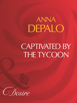 Captivated By The Tycoon (Mills & Boon Desire)