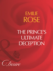 The Prince's Ultimate Deception (Mills & Boon Desire)
