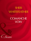 Comanche Vow (Mills & Boon Desire)