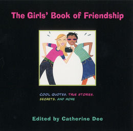 The Girls' Book of Friendship: Cool Quotes, True Stories, Secrets and More