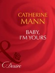 Baby, I'm Yours (Mills & Boon Desire)