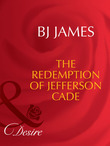 The Redemption Of Jefferson Cade (Mills & Boon Desire)