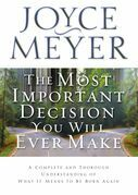 The Most Important Decision You Will Ever Make: A Complete and Thorough Understanding of What it Means to be Born Again