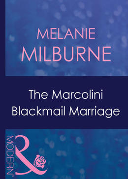 The Marcolini Blackmail Marriage (Mills & Boon Modern) (The Marcolini Men, Book 1)