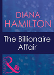 The Billionaire Affair (Mills & Boon Modern) (Mistress to a Millionaire, Book 1)