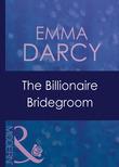The Billionaire Bridegroom (Mills & Boon Modern) (Passion, Book 25)