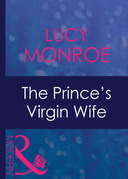 The Prince's Virgin Wife (Mills & Boon Modern) (Royal Brides, Book 1)