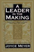 A Leader in the Making: Essentials to Being a Leader After God's Own Heart