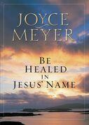 Be Healed in Jesus' Name