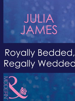 Royally Bedded, Regally Wedded (Mills & Boon Modern) (By Royal Command, Book 6)