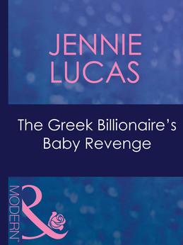 The Greek Billionaire's Baby Revenge (Mills & Boon Modern) (Red-Hot Revenge, Book 16)
