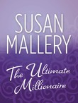 The Ultimate Millionaire (Mills & Boon M&B)