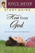 How to Hear from God Study Guide: Learn to Know His Voice and Make Right Decisions