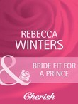 Bride Fit for a Prince (Mills & Boon Cherish)