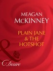 Plain Jane and The Hotshot (Mills & Boon Desire) (Matched in Montana, Book 5)