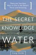 Secret Knowledge of Water: There Are Two Easy Ways to Die in the Desert: Thirst and Drowning