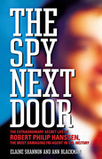 The Spy Next Door: The Extraordinary Secret Life of Robert Philip Hanssen, the Most Damaging FBI Agent in U.S. History