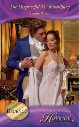 The Disgraceful Mr Ravenhurst (Mills & Boon Historical) (Those Scandalous Ravenhursts, Book 4)
