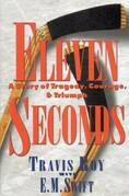 Eleven Seconds: A Story of Tragedy, Courage &amp; Triumph
