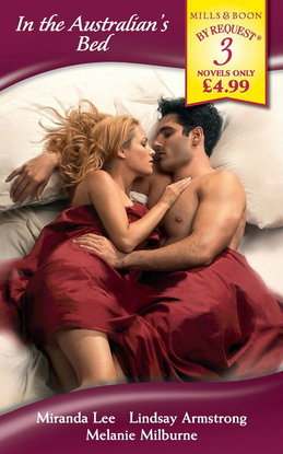 In the Australian's Bed: The Passion Price / The Australian's Convenient Bride / The Australian's Marriage Demand (Mills & Boon By Request)