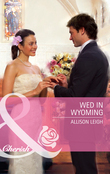 Wed in Wyoming (Mills & Boon Cherish)