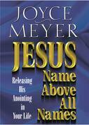 Jesus--Name Above All Names: Releasing His Anointing in Your Life