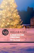 A Princess for Christmas (Mills & Boon Romance) (Christmas Treats, Book 1)